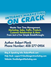 Internet Marketing on Crack: Master Your Time Management, Marketing, Sales, Traffic, Products, Customer Relationships & More From Just a Few Simple Breakthroughs
