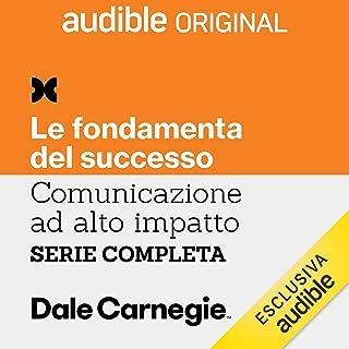 Comunicazione ad alto impatto. Serie completa: Le fondamenta del successo