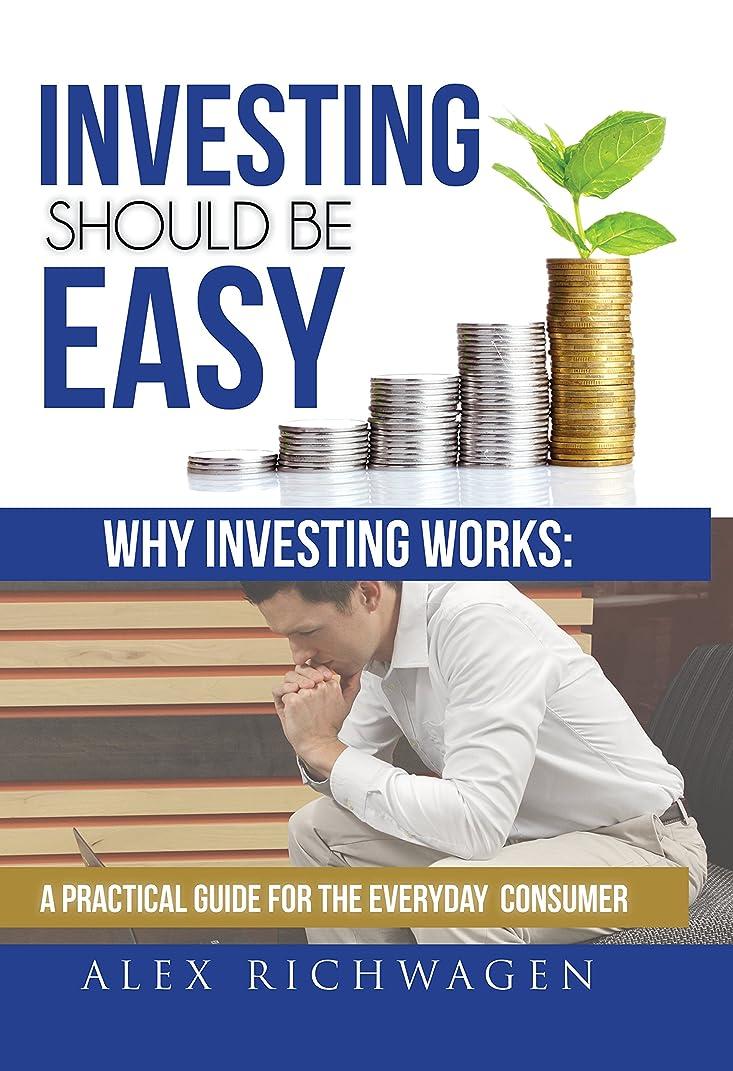 ミリメーター残酷素晴らしいInvesting Should Be Easy: Why Investing Works: A Practical Guide for the Everyday Consumer (English Edition)