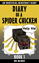 Diary of a Spider Chicken, Book 1: An Unofficial Minecraft Book (Minecraft Spider Chicken)