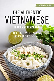 The Authentic Vietnamese Experience: The Best Vietnamese Pho Recipe Book (English Edition)