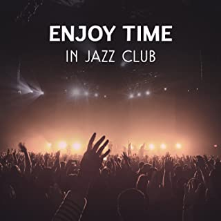 Enjoy Time in Jazz Club – Instrumental Music for Nights in Musical Atmosphere, Spending Time with Jazz Fans, Acoustic Background