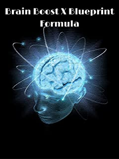 The Brain Boost X Blueprint Formula: Re-Train Your Brain For Rapid Success And Crush Bad Habits Once And For All!