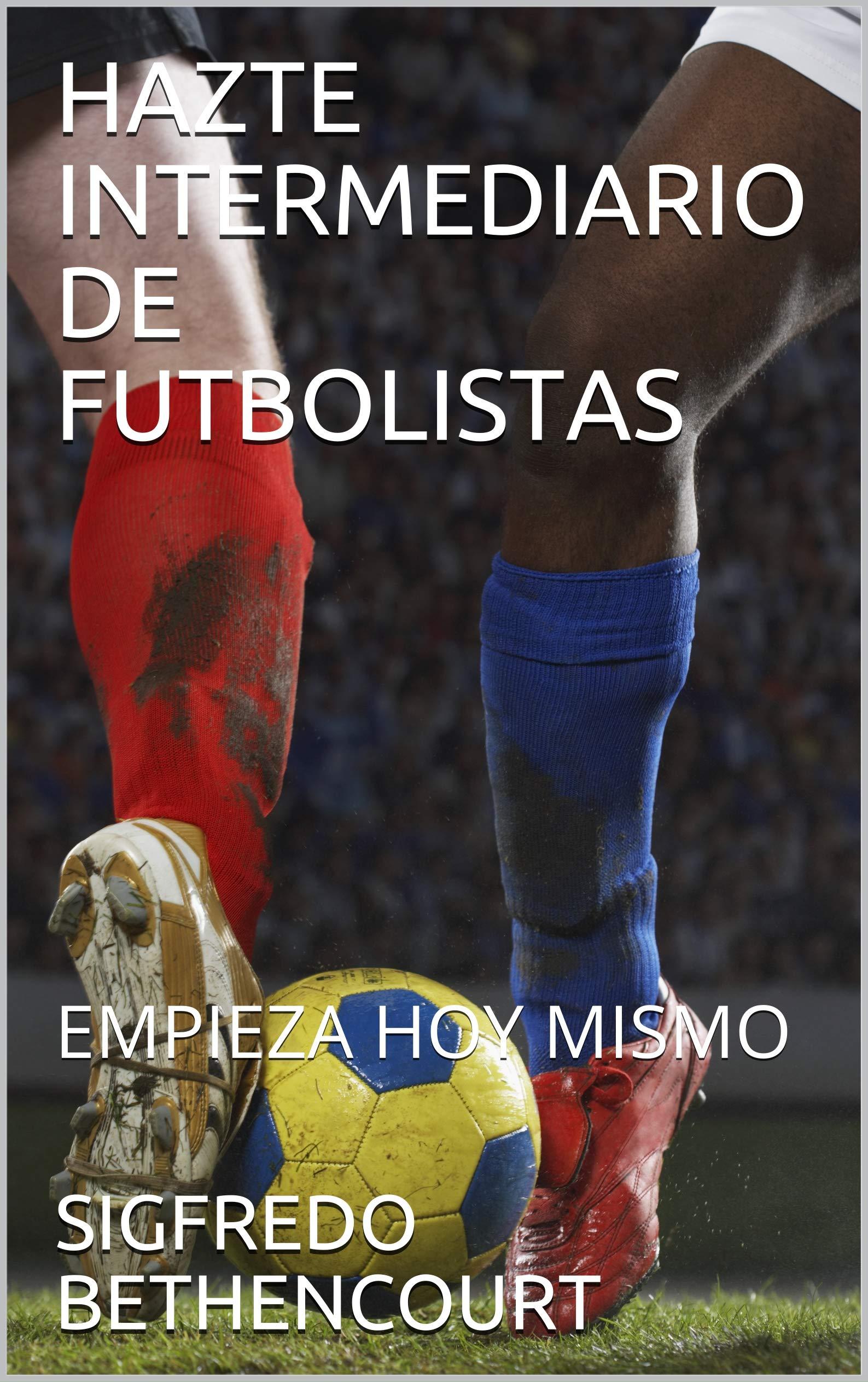 HAZTE INTERMEDIARIO DE FUTBOLISTAS: EMPIEZA HOY MISMO (INTERMEDIARIO AGENTE FIFA) (Spanish Edition)