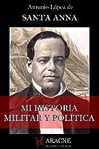 Mi Historia Militar y Política: Yo soy Santa Anna (Spanish Edition)