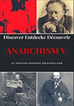 Discover Entdecke Decouvrir Anarchism V: Anarchism is a socio-economic and political theory, but not an ideology (English Edition)