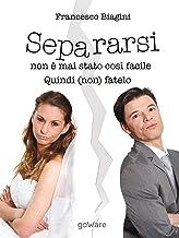 Separarsi non è mai stato così facile. Quindi (non) fatelo (Italian Edition)