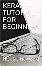 KERAS TUTORIAL FOR BEGINNERS: A Fast-Track Approach to Modern Deep Learning with Python