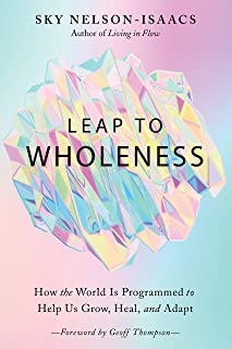 Leap to Wholeness: How the World is Programmed to Help Us Grow, Heal, and Adapt