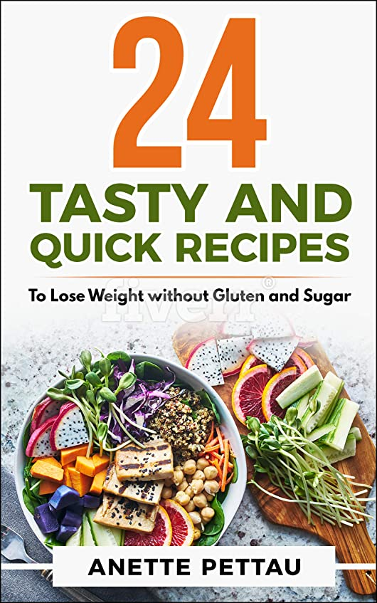 24 Tasty and Quick Recipes : to Lose Weight without Gluten and Sugar (English Edition)