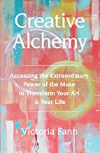 Creative Alchemy: Accessing the Extraordinary Power of the Muse to Transform Your Art & Your Life