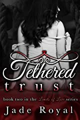 Tethered Trust: Book 2 (Limits of Love Series 3) Kindle Edition