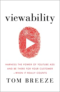 Viewability: Harness the Power of YouTube Ads and Be There for Your Customer -- When It Really Counts