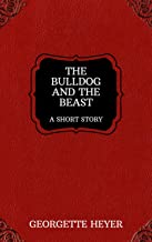 The Bulldog and the Beast – A Short Story (Heyer Short Stories Book 3)