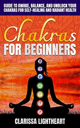 Chakras for Beginners: Guide to Awake, Balance, and Unblock Your Chakras for Self-Healing and Radiant Health (English Edition)
