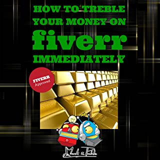 How to Treble Your Money on FIVERR Immediately: How to maximise your online FIVERR business income using the Fiverr Affiliate Program to Work From Home (Fiverr, Make Money Online, SEO)