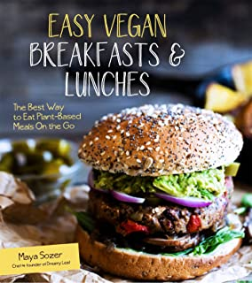 Easy Vegan Breakfasts and Lunches: The Best Way to Eat Plant-Based On the Go