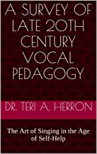A Survey of Late 20th Century Vocal Pedagogy: The Art of Singing in the Age of Self-Help