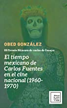 El tiempo mexicano de Carlos Fuentes en el cine nacional (1960-1970)