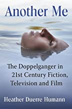 Another Me: The Doppelganger in 21st Century Fiction, Television and Film (English Edition)