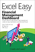 Excel Easy Vol. 1 - Financial Management Dashboard: A quick step-by-step guide to get inspired and create an easy dashboar...