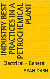 Industry Best Practices in a Petrochemical Plant: Electrical - General (Electrical General Book 1)