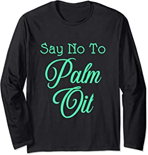 Say No To Palm Oil Ecologists Environmentalists Earth Day Long Sleeve T-Shirt