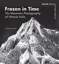 Frozen in Time: The Mountain Photography of Vittorio Sella (Estorick Collection of Modern Italian Art)