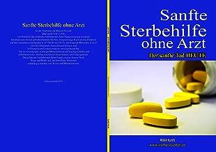 Sanfte Sterbehilfe ohne Arzt: Der sanfte Tod HEUTE: Info-Büchlein auch in Englisch - Niederländisch - Japanisch - Chinesisch - Türkisch - Französisch - ... - Spanisch - Portugiesisch (German Edition)