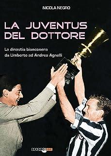 La Juventus del Dottore: La dinastia bianconera da Umberto ad Andrea Agnelli (Italian Edition)