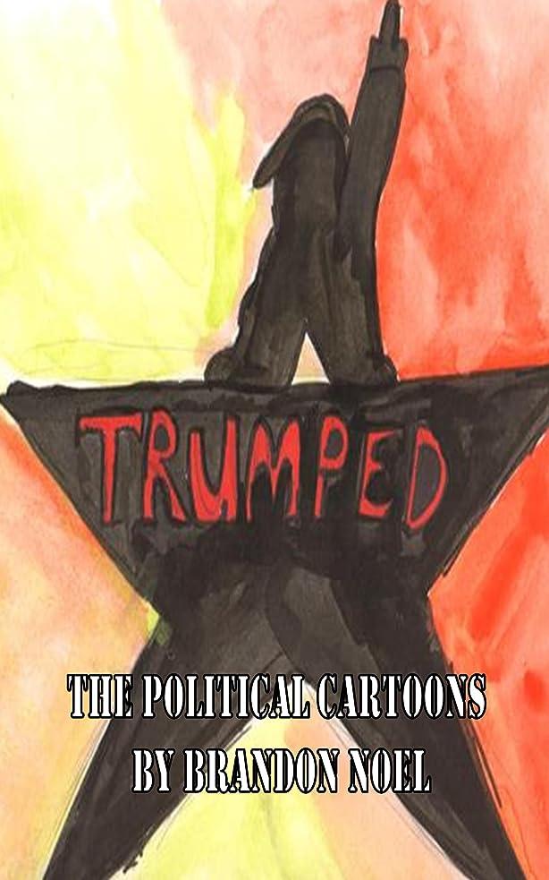 Trumped: the political cartoons of Brandon Noel (English Edition)