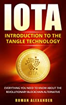 IOTA - Introduction to the Tangle Technology: Everything you need to know about the revolutionary blockchain alternative (Crypto currencies - Bitcoin alternatives Book 3)