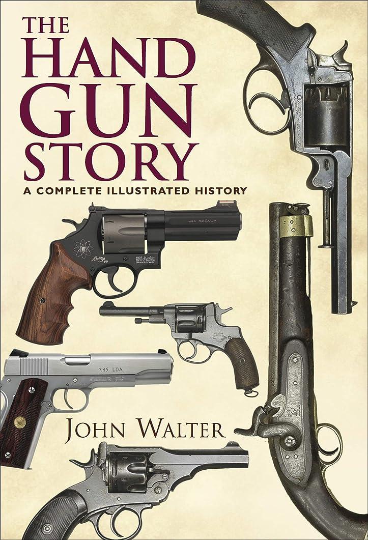 負担土地モノグラフThe Hand Gun Story: A Complete Illustrated History (English Edition)