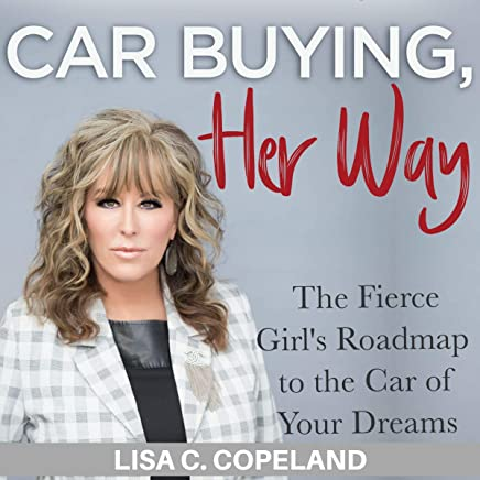 Car Buying Her Way: The Fierce Girl's Roadmap to the Car of Your Dreams