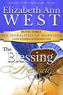 The Blessing of Marriage: A Pride and Prejudice Novel Variation (The Moralities of Marriage Book 3)