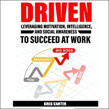 DRIVEN: Leveraging Motivation, Intelligence, and Social Awareness to Succeed at Work