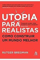Utopia para realistas: Como construir um mundo melhor (Portuguese Edition) Kindle Edition