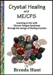 Crystal Healing and ME/CFS: Learning to live with Chronic Fatigue Syndrome through the energy of Healing Crystals
