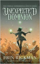 Unexpected Dominion: The Eternal Experimental Effects Series (The RAMBA Chronicles: The Eternal Experimental Effects Book 3)