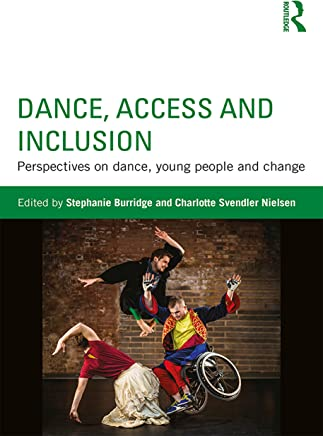 Dance, Access and Inclusion: Perspectives on Dance, Young People and Change (English Edition)