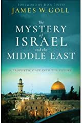 The Mystery of Israel and the Middle East: A Prophetic Gaze into the Future Kindle Edition