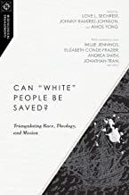 """Can """"White"""" People Be Saved?: Triangulating Race, Theology, and Mission (Missiological Engagements Book 12)"""