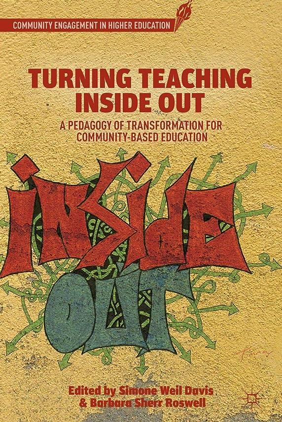 オーディション杖部分Turning Teaching Inside Out: A Pedagogy of Transformation for Community-Based Education (Community Engagement in Higher Education)