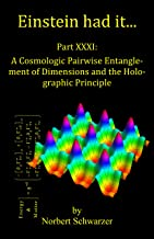 Einstein had it... Part XXXI: A Cosmologic Pairwise Entanglement of Dimensions and the Holographic Principle