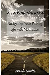 A Fork In The Road: Navigating Your Path of Life with Motivation Kindle Edition