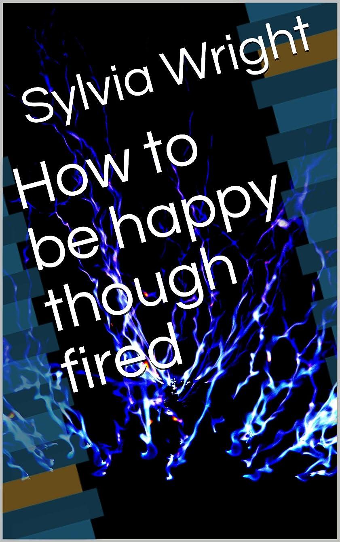 安価な基本的なクルーHow to be happy though fired (English Edition)