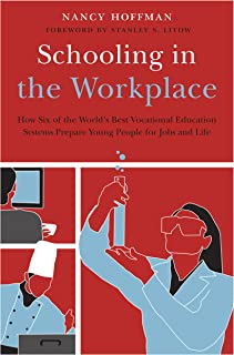 Schooling in the Workplace: How Six of the World's Best Vocational Education Systems Prepare Young People for Jobs and Life (Work and Learning Series)