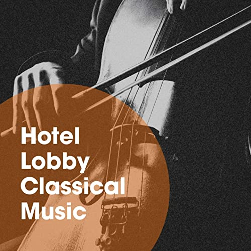 Hotel Lobby Classical Music by Exam Study Classical Music Chill Out