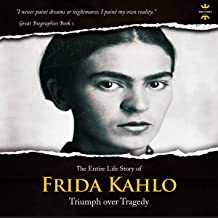 Frida Kahlo: The Lonely Artist. The Entire Life Story: Great Biographies, Book 1