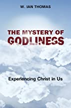 The Mystery of Godliness: Experiencing Christ in Us